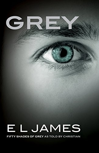 Grey: Fifty Shades of Grey as Told by Christian (Fifty Shades of Grey Series) (50 Shades Of Grey Trilogy Reading Order)