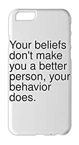 Your beliefs don't make you a better person, your behavior Iphone 6 plus case