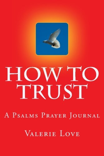 How to TRUST: A Psalms Prayer Journal: Valerie Love
