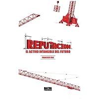 Reputación: El activo intangible del futuro (Spanish Edition)