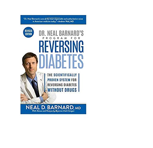 Dr. Neal Barnard's Program for Reversing Diabetes: The Scientifically Proven System for Reversing Diabetes Without Drugs (Live To Eat Cooking The Mediterranean Way)