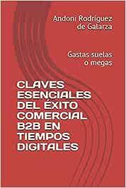CLAVES ESENCIALES DEL ÉXITO COMERCIAL B2B EN TIEMPOS DIGITALES: Gastas suelas o megas