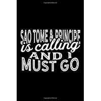 Sao Tome & Principe Is Calling And I Must Go: A Blank Lined Journal for Travelers and Sightseers Who Love Sao Tome & Principe
