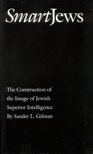 Smart Jews: The Construction of the Image of Jewish Superior Intelligence (Abraham Lincoln Lecture)