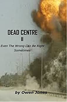 Dead Centre II: Even The Wrong Can Be Right Sometimes! by [Jones, Owen]