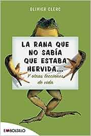 La rana que no sabía que estaba hervida...: Y otras