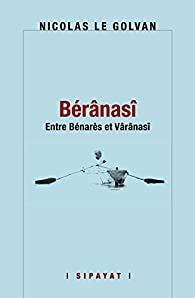 Beranasi, de Benares a Varanasi par Nicolas Le Golvan