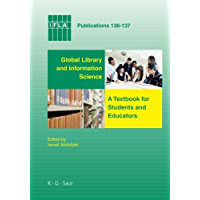 Global Library and Information Science: A Textbook for Students and Educators. With Contributions from Africa, Asia, Australia, New Zealand, Europe, Latin ... (IFLA Publications) (English Edition)