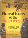 Pictorial history of the wild West;: A true account of the bad men, desperadoes, rustlers, and outlaws of the old West--and the men who fought them to establish law and order,