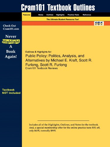 Outlines & Highlights for Public Policy: Politics, Analysis, and Alternatives by Michael E. Kraft, Scott R. Furlong