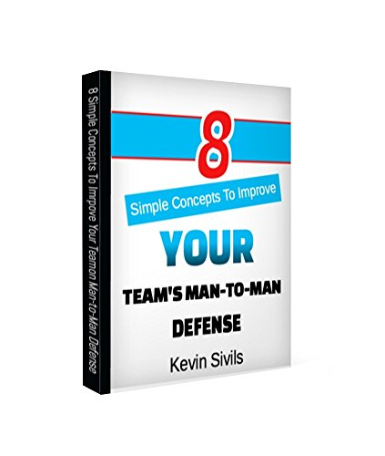 Eight Simple Concepts to Improve Your Team's Man-to-Man Defense (Building a Winning Basketball Program Series Book 4)