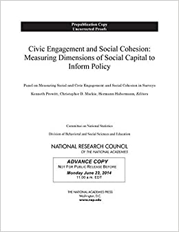Book Civic Engagement and Social Cohesion: Measuring Dimensions of Social Capital to Inform Policy by Panel on Measuring Social and Civic Engagement and Social Cohesion in Surveys (2014-11-07)