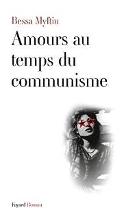 Amours au temps du communisme : roman, Myftiu, Bessa