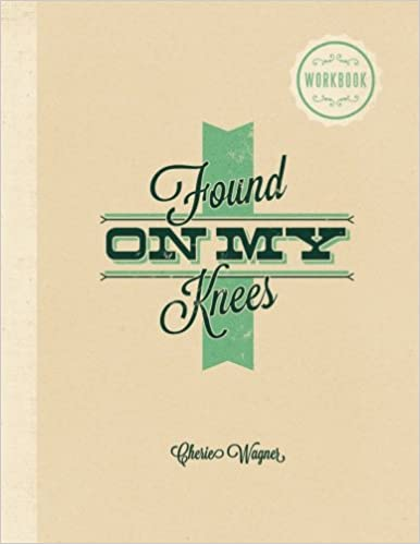 Found On My Knees: The journey from brokenness to blessing
