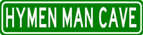 HYMEN MAN CAVE Sign - Personalized Aluminum Last Name Street Sign - 6 x 24 Inches
