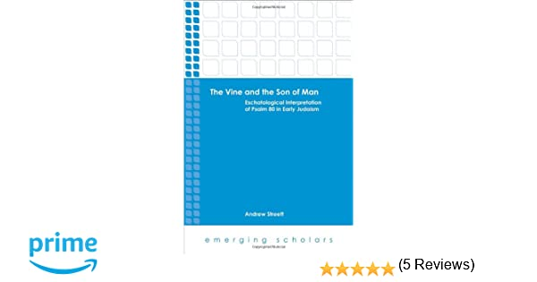 The vine and the son of man eschatological interpretation of the vine and the son of man eschatological interpretation of psalm 80 in early judaism emerging scholars andrew streett 9781451472066 amazon fandeluxe Image collections