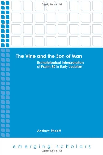 The Vine and the Son of Man: Eschatological Interpretation of Psalm 80 in Early Judaism (Emerging Scholars)