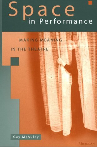 Space in Performance: Making Meaning in the Theatre (Theater: Theory/Text/Performance) by Gay McAuley (31-Dec-2000) Paperback