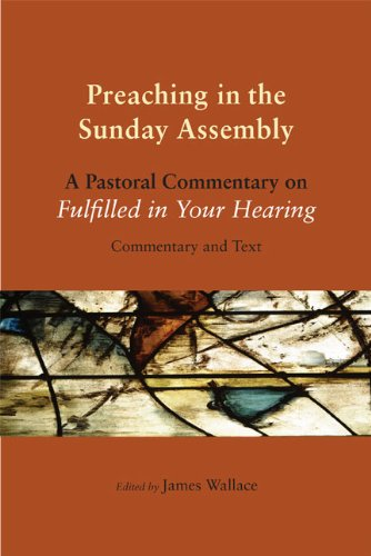 Preaching in the Sunday Assembly: A Pastoral Commentary on Fulfilled in Your Hearing (Tapa Blanda)