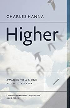 Higher: Awaken to a More Fulfilling Life by [Hanna, Charles]