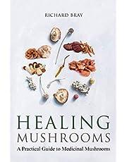 Medicinal Mushrooms: A Practical Guide to Healing Mushrooms