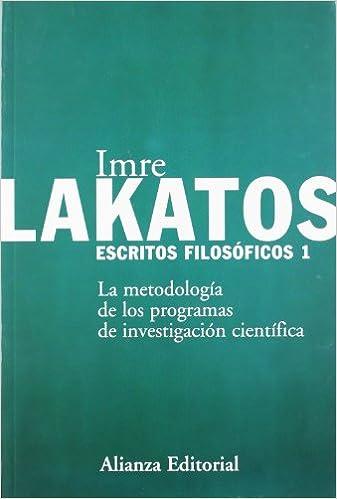 Escritos filosóficos, 1: La metodología de los programas de investigación científica Alianza Ensayo: Amazon.es: Imre Lakatos, Juan Carlos Zapatero: Libros