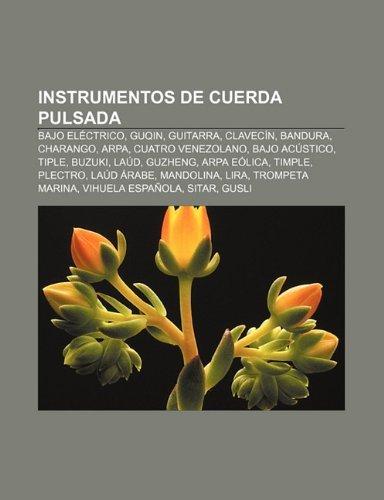 Instrumentos de Cuerda Pulsada: Bajo Electrico, Guqin, Guitarra, Clavecin, Bandura, Charango, Arpa, Cuatro Venezolano, Bajo...