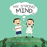 My Strong Mind III: I Set Goals and Work Hard to Deliver Them (Social Skills & Mental Health for Kids)