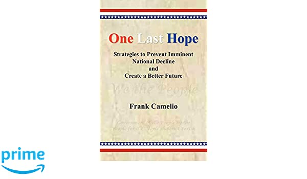 One Last Hope: Strategies to Prevent Imminent National Decline and Create a Better Future