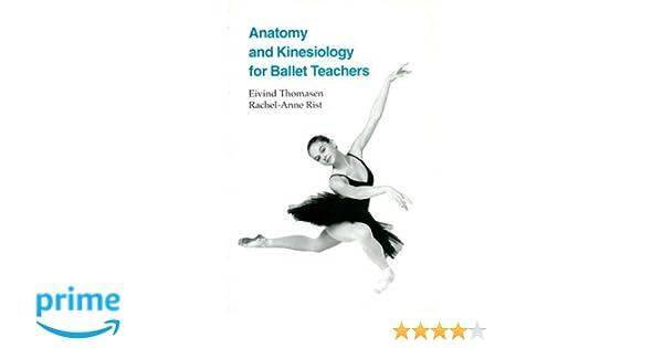 Anatomy and Kinesiology for Ballet Teachers: Eivind Thomasen, Rachel ...