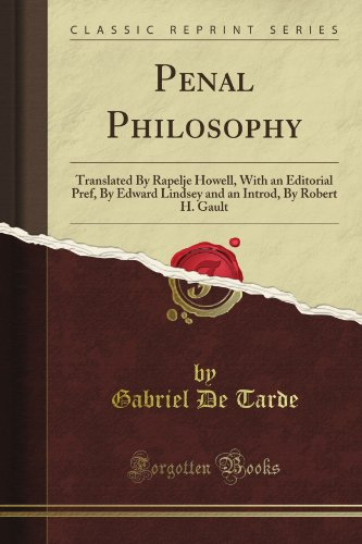 Penal Philosophy: Translated By Rapelje Howell, With an Editorial Pref, By Edward Lindsey and an Introd, By Robert H. Gault (Classic Reprint)