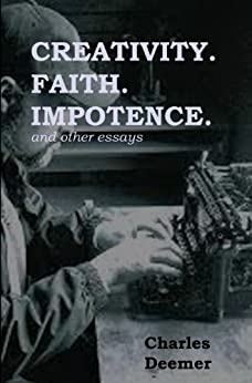 Creativity. Faith. Impotence. and Other Essays by [Deemer, Charles]