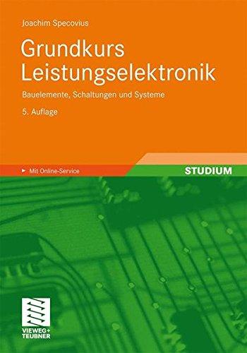 Grundkurs Leistungselektronik: Bauelemente, Schaltungen und Systeme (German Edition)