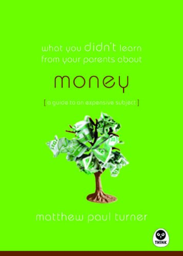 What You Didn't Learn from Your Parents About Money: A Guide to A Pricey Subject (What You Didn't Learn from Your Parents about)