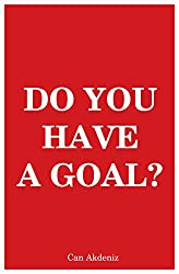 Do You Have A Goal: The Art of Goal Setting (English Edition)