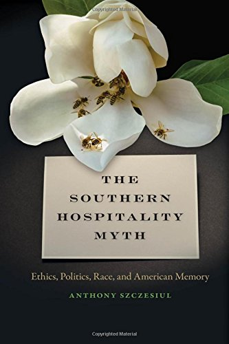 The Southern Hospitality Myth: Ethics, Politics, Race, and American Memory (The New Southern Studies Ser.)