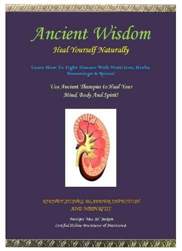 Ancient Wisdom- Heal Yourself Naturally- Kidney Stones, Bladder Infection & (Kidney Stones Bladder)
