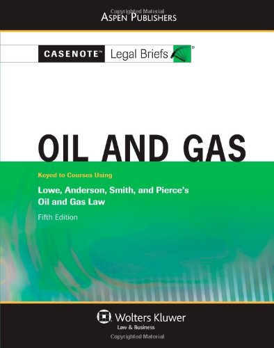 Casenote Legal Briefs: Oil and Gas: Keyed to Lowe, Anderson, Smith, and Pierce's Oil and Gas Law, 5th Ed.