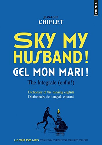 Sky my husband / Ciel mon mari ! : The intégrale ( enfin ) - Dictionary of the Running English - Dictionnaire de l'anglais courant (French Edition)