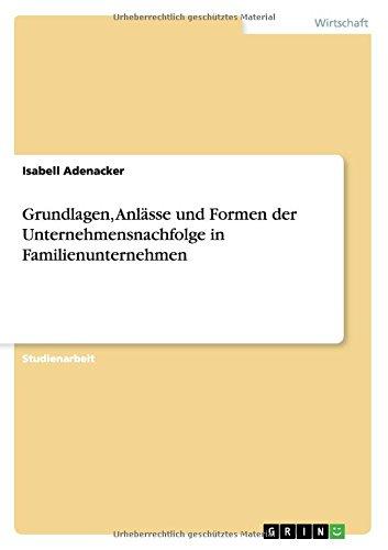 Grundlagen, Anlässe und Formen der Unternehmensnachfolge in Familienunternehmen (German Edition) pdf epub