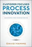 Customer Focused Process Innovation: Linking Strategic Intent to Everyday Execution (Business Books)