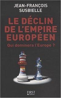 Le déclin de l'empire européen  : [qui dominera l'Europe ?], Susbielle, Jean-François