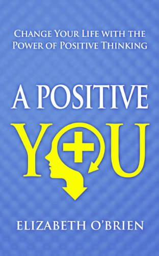 A Positive You: Change Your Life with the Power of Positive Thinking