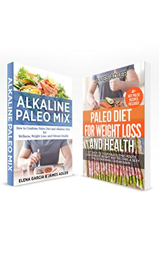 Anti-Inflammatory Diet: 100% Paleo: 2 in 1 Bundle: Alkaline Paleo Mix & Paleo Diet for Weight Loss and Health (Clean Eating, Nutrition) (English Edition)