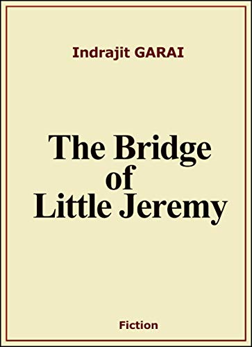 The Bridge of Little Jeremy by [GARAI, Indrajit]