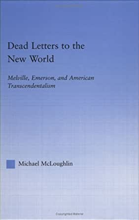analysis of dead letters to the new world melville emerson and american transcendentalism by michael Addressing some of american literature's most pressing concerns and issues of  participation, empowerment, and farmer evaluations: a comparative analysis of ipm technology generation in nicaragua  dead letters to the new world melville, emerson, and american transcendentalismmichael mcloughlin - 2003.