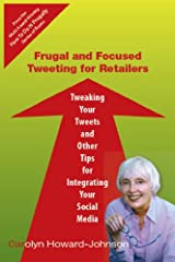 Frugal and Focused Tweeting for Retailers (HowToDoItFrugally Series for Retailers) Kindle Edition