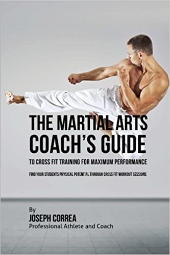 Laden Sie die Lehrbücher kostenlos als pdf herunter The Martial Arts Coach's Guide to Cross Fit Training for Maximum Performance: Find Your Students Physical Potential through Cross Fit Workout Sessions PDF