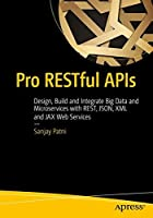 Pro RESTful APIs: Design, Build and Integrate with REST, JSON, XML and JAX-RS Front Cover