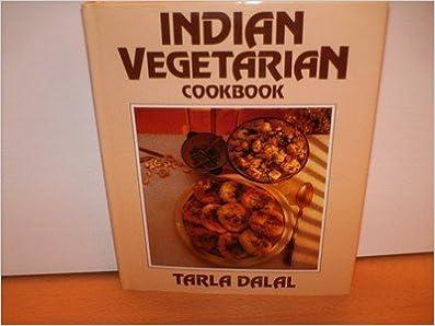 Indian vegetarian cookbook tarla dalal 9780600322436 amazon indian vegetarian cookbook tarla dalal 9780600322436 amazon books forumfinder Gallery